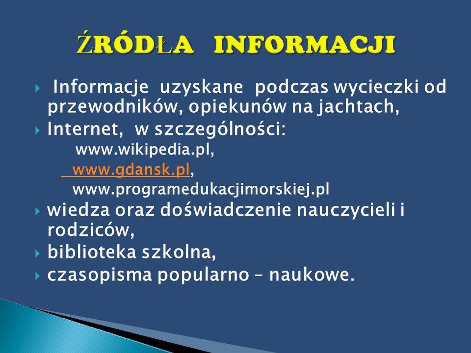 Informacje uzyskane podczas wycieczki od przewodników, opiekunów na jachtach, Internet, w szczególności: www.wikipedia.pl, www.gdansk.plwww.gdansk.pl,