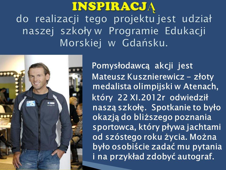 Pomysłodawcą akcji jest Mateusz Kusznierewicz - złoty medalista olimpijski w Atenach, który 22 XI.2012r odwiedził naszą szkołę. Spotkanie to było okaz