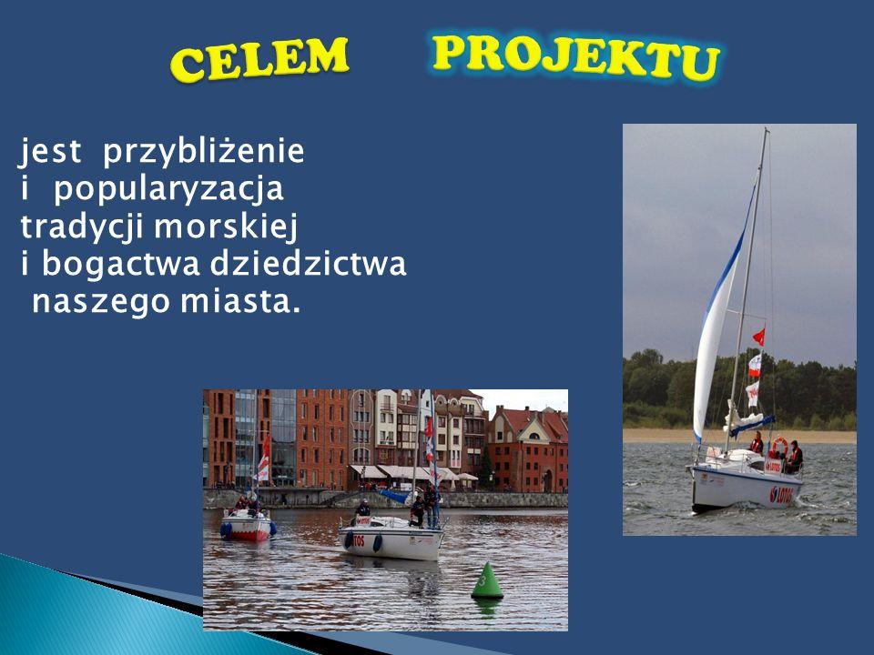 jest przybliżenie i popularyzacja tradycji morskiej i bogactwa dziedzictwa naszego miasta.
