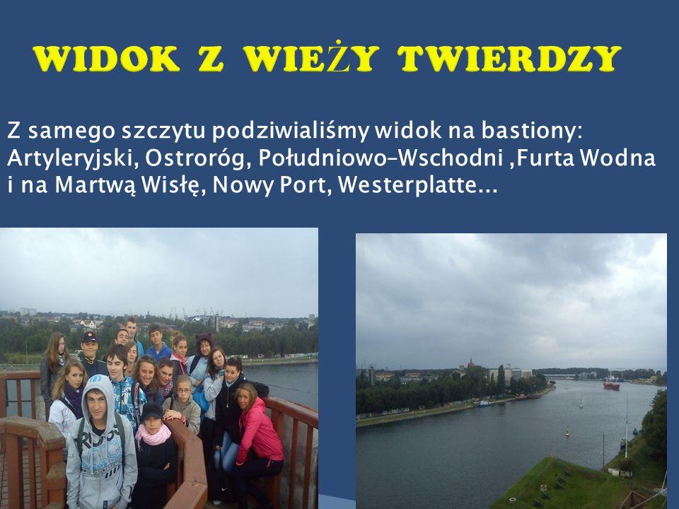Z samego szczytu podziwialiśmy widok na bastiony: Artyleryjski, Ostroróg, Południowo–Wschodni,Furta Wodna i na Martwą Wisłę, Nowy Port, Westerplatte..