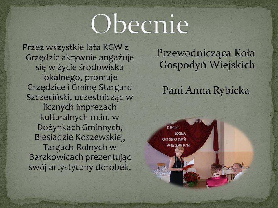 Przez wszystkie lata KGW z Grzędzic aktywnie angażuje się w życie środowiska lokalnego, promuje Grzędzice i Gminę Stargard Szczeciński, uczestnicząc w