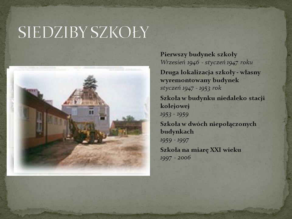 Pierwszy budynek szkoły Wrzesień 1946 - styczeń 1947 roku Druga lokalizacja szkoły - własny wyremontowany budynek styczeń 1947 - 1953 rok Szkoła w bud