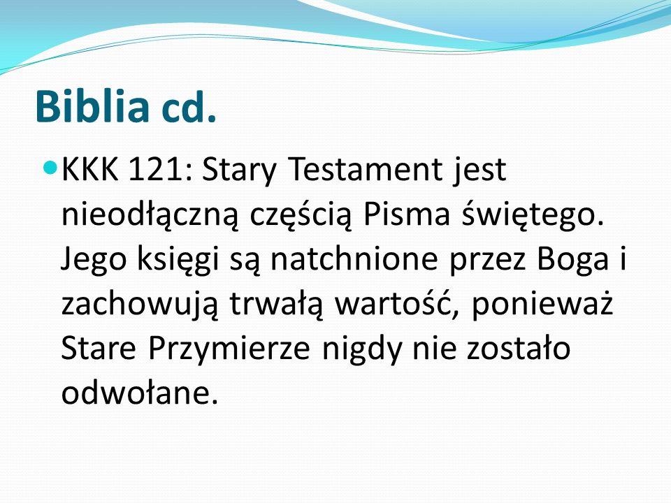Biblia cd. KKK 121: Stary Testament jest nieodłączną częścią Pisma świętego. Jego księgi są natchnione przez Boga i zachowują trwałą wartość, ponieważ