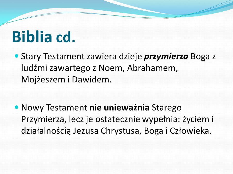 Biblia cd. Stary Testament zawiera dzieje przymierza Boga z ludźmi zawartego z Noem, Abrahamem, Mojżeszem i Dawidem. Nowy Testament nie unieważnia Sta