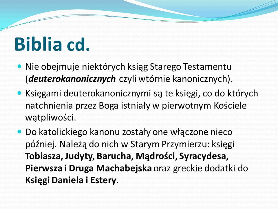 Biblia cd. Nie obejmuje niektórych ksiąg Starego Testamentu (deuterokanonicznych czyli wtórnie kanonicznych). Księgami deuterokanonicznymi są te księg