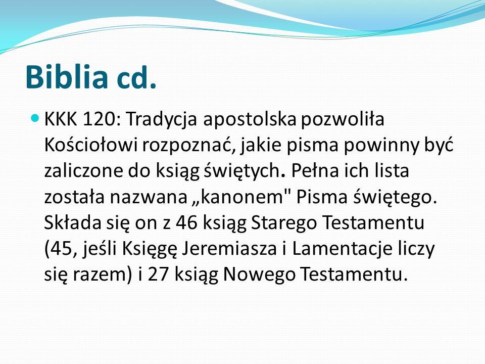 Biblia cd. KKK 120: Tradycja apostolska pozwoliła Kościołowi rozpoznać, jakie pisma powinny być zaliczone do ksiąg świętych. Pełna ich lista została n