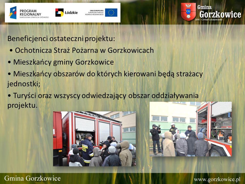 Beneficjenci ostateczni projektu: Ochotnicza Straż Pożarna w Gorzkowicach Mieszkańcy gminy Gorzkowice Mieszkańcy obszarów do których kierowani będą st