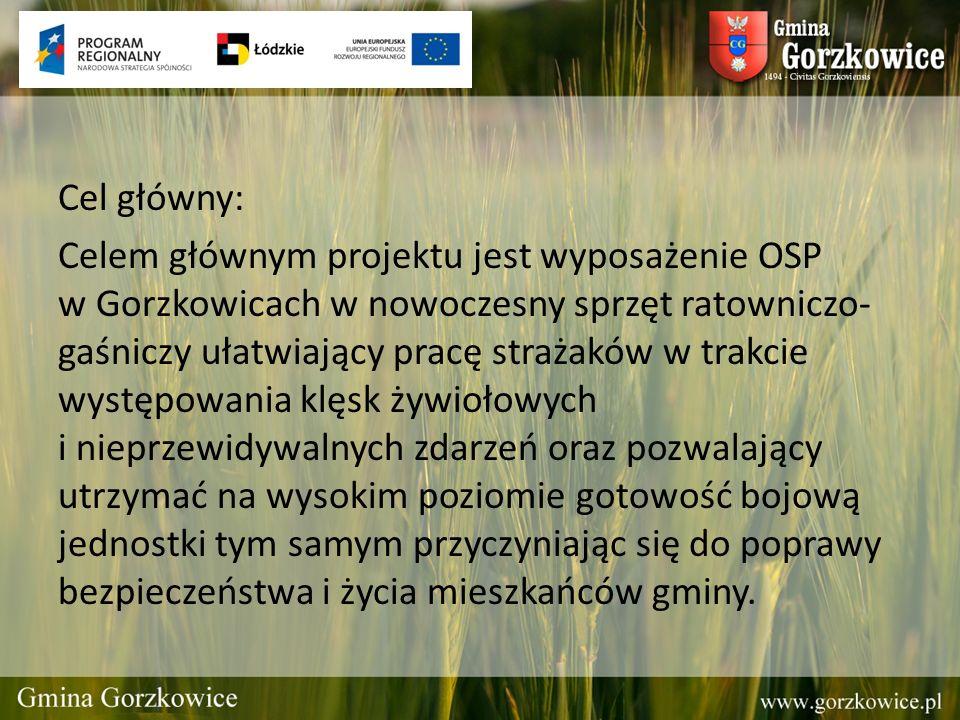 Cel główny: Celem głównym projektu jest wyposażenie OSP w Gorzkowicach w nowoczesny sprzęt ratowniczo- gaśniczy ułatwiający pracę strażaków w trakcie
