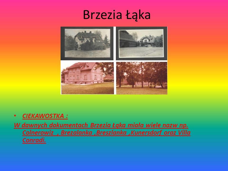 Brzezia Łąka CIEKAWOSTKA : W dawnych dokumentach Brzezia Łąka miała wiele nazw np.