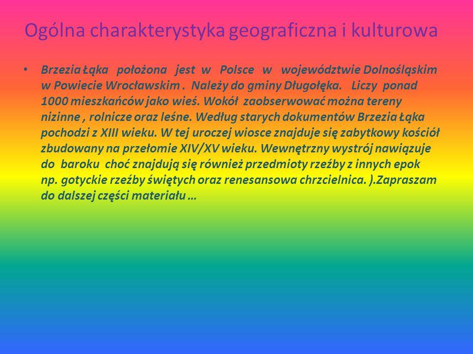 Ogólna charakterystyka geograficzna i kulturowa Brzezia Łąka położona jest w Polsce w województwie Dolnośląskim w Powiecie Wrocławskim.