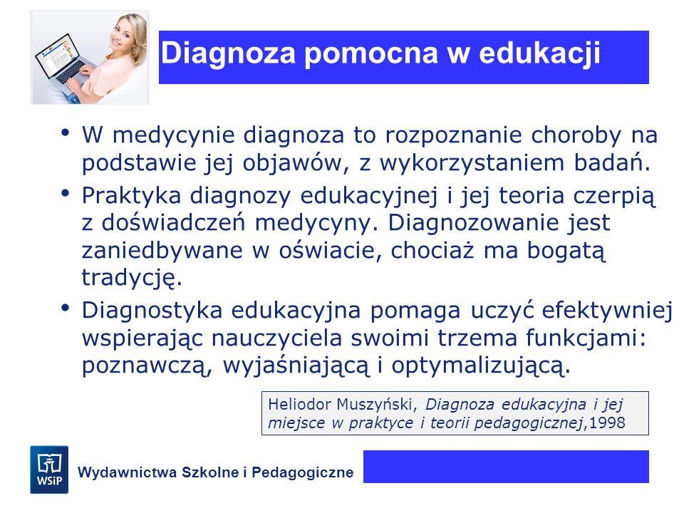 Wydawnictwa Szkolne i Pedagogiczne W medycynie diagnoza to rozpoznanie choroby na podstawie jej objawów, z wykorzystaniem badań. Praktyka diagnozy edu