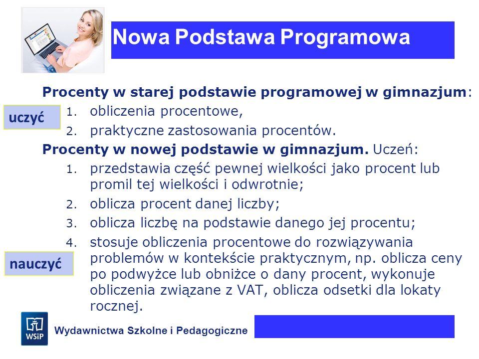 Wydawnictwa Szkolne i Pedagogiczne Procenty w starej podstawie programowej w gimnazjum: 1. obliczenia procentowe, 2. praktyczne zastosowania procentów