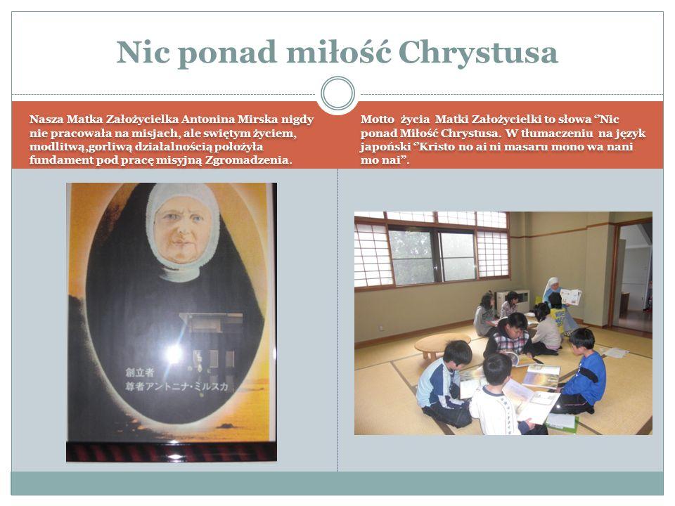 Nasza Matka Założycielka Antonina Mirska nigdy nie pracowała na misjach, ale swiętym życiem, modlitwą,gorliwą działalnością położyła fundament pod pracę misyjną Zgromadzenia.