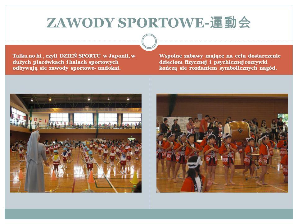 Taiku no hi, czyli DZIEŃ SPORTU w Japonii, w dużych placówkach i halach sportowych odbywają sie zawody sportowe- undokai.
