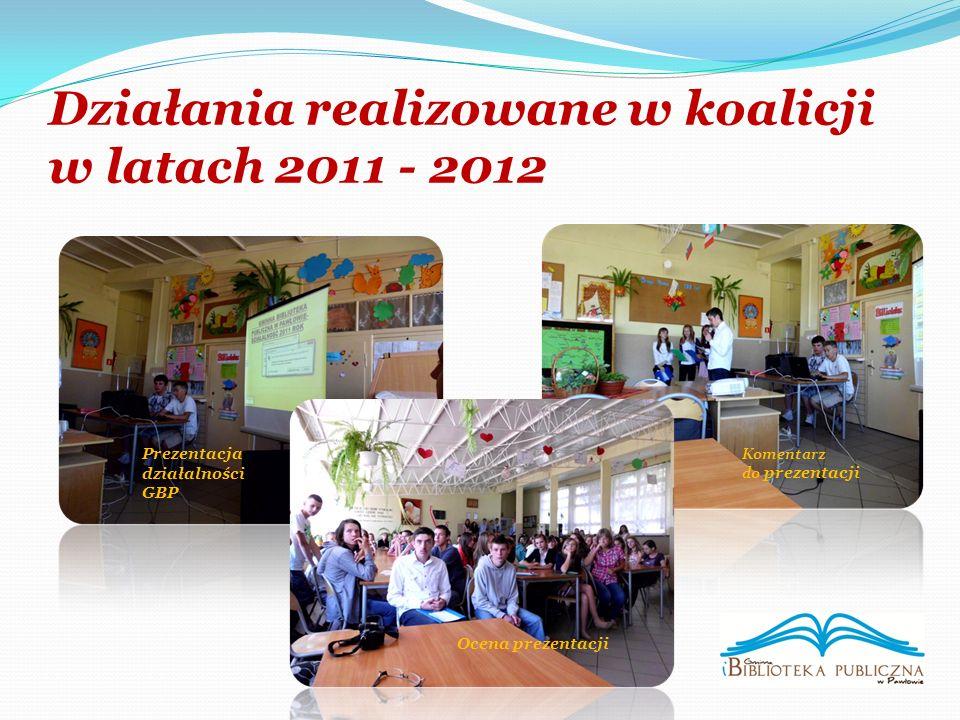 Działania realizowane w koalicji w latach 2011 - 2012 Prezentacja działalności GBP Komentarz do prezentacji Ocena prezentacji