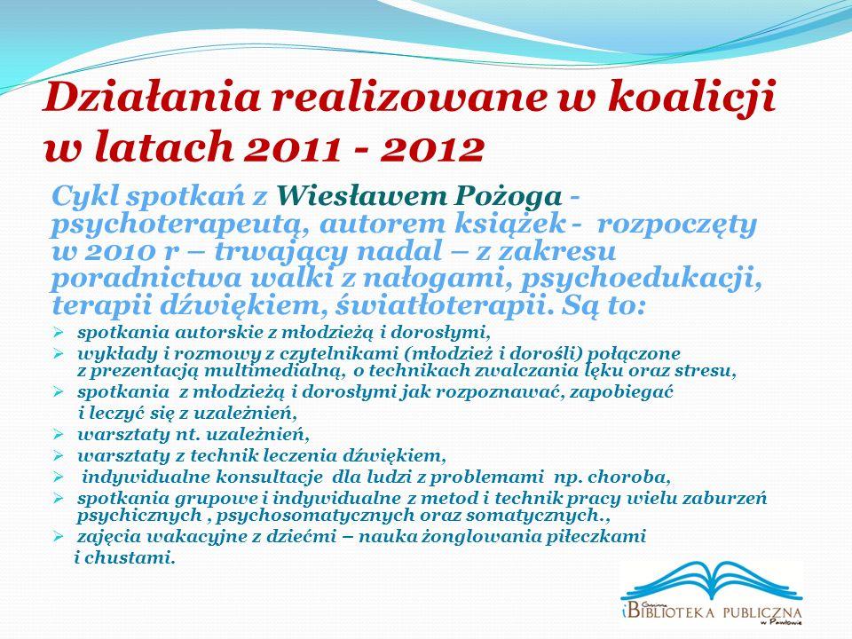 Działania realizowane w koalicji w latach 2011 - 2012 Cykl spotkań z Wiesławem Pożoga - psychoterapeutą, autorem książek - rozpoczęty w 2010 r – trwający nadal – z zakresu poradnictwa walki z nałogami, psychoedukacji, terapii dźwiękiem, światłoterapii.