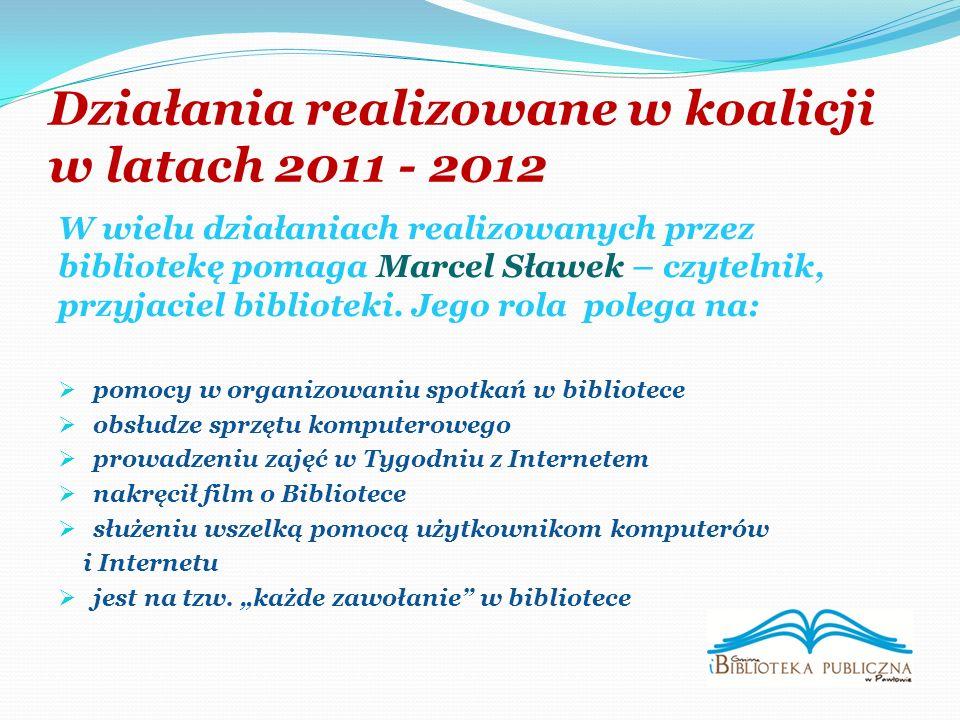 Działania realizowane w koalicji w latach 2011 - 2012 W wielu działaniach realizowanych przez bibliotekę pomaga Marcel Sławek – czytelnik, przyjaciel biblioteki.