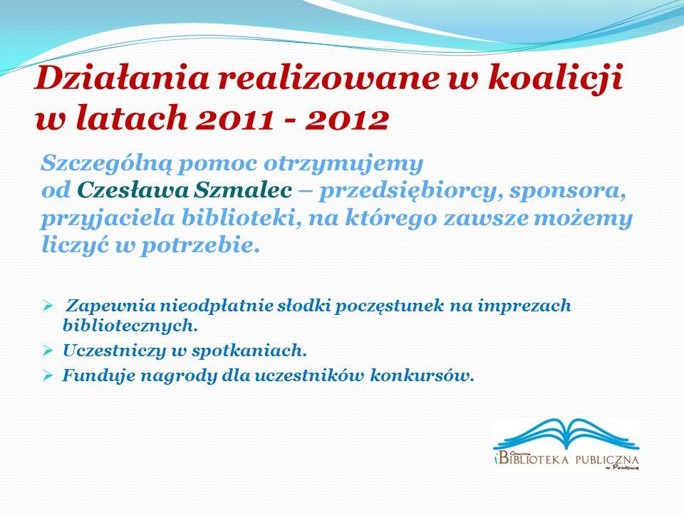 Działania realizowane w koalicji w latach 2011 - 2012 Szczególną pomoc otrzymujemy od Czesława Szmalec – przedsiębiorcy, sponsora, przyjaciela biblioteki, na którego zawsze możemy liczyć w potrzebie.