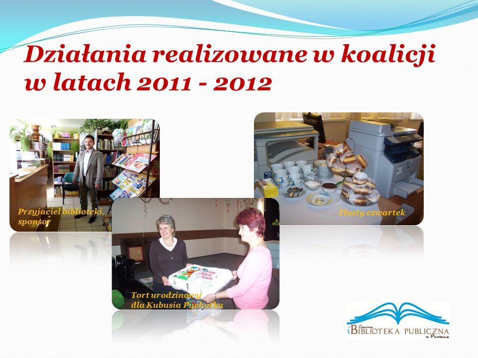 Działania realizowane w koalicji w latach 2011 - 2012 Tłusty czwartek Tort urodzinowy dla Kubusia Puchatka Przyjaciel biblioteki, sponsor