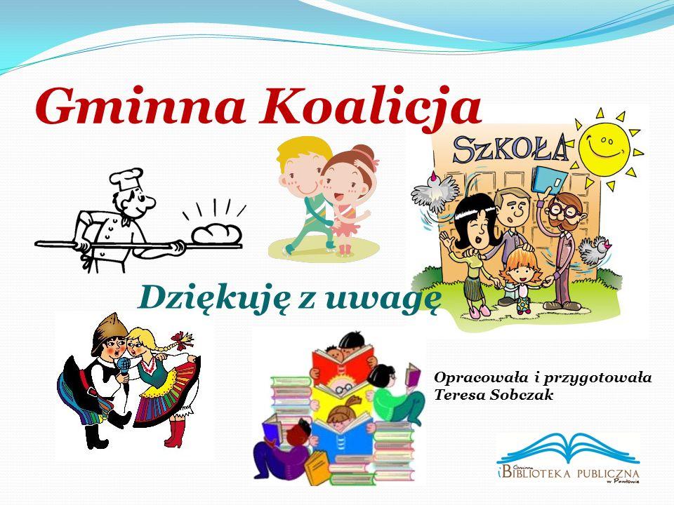 Gminna Koalicja Opracowała i przygotowała Teresa Sobczak Dziękuję z uwagę