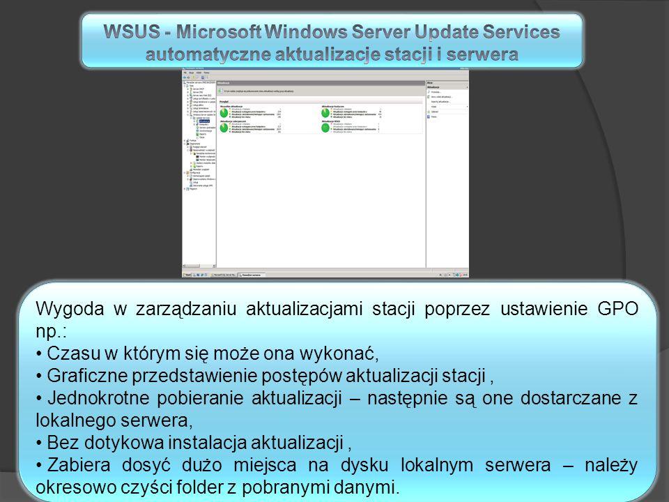 Wygoda w zarządzaniu aktualizacjami stacji poprzez ustawienie GPO np.: Czasu w którym się może ona wykonać, Graficzne przedstawienie postępów aktualiz