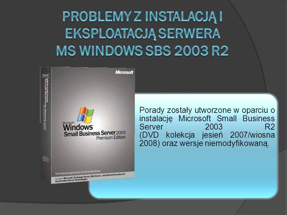 Porady zostały utworzone w oparciu o instalację Microsoft Small Business Server 2003 R2 (DVD kolekcja jesień 2007/wiosna 2008) oraz wersje niemodyfiko