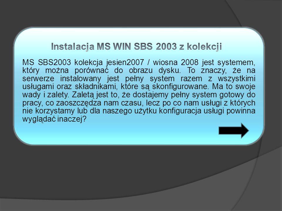 MS SBS2003 kolekcja jesien2007 / wiosna 2008 jest systemem, który można porównać do obrazu dysku. To znaczy, że na serwerze instalowany jest pełny sys