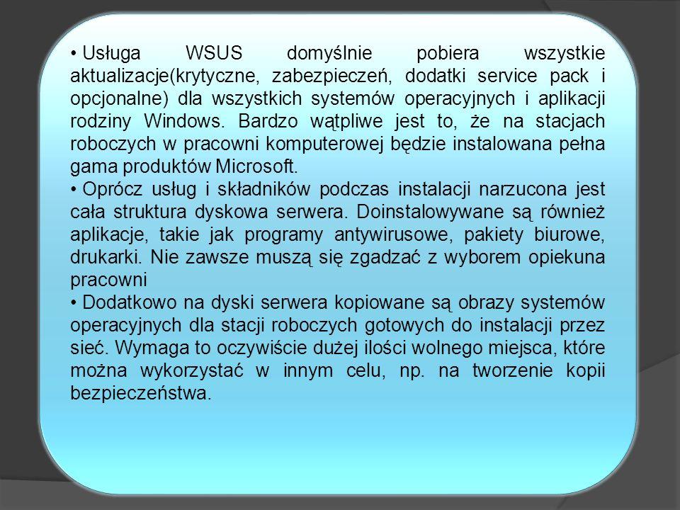 Usługa WSUS domyślnie pobiera wszystkie aktualizacje(krytyczne, zabezpieczeń, dodatki service pack i opcjonalne) dla wszystkich systemów operacyjnych