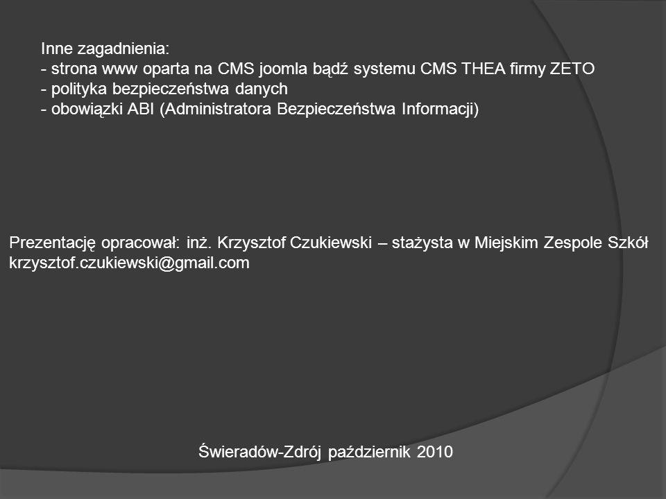 Inne zagadnienia: - strona www oparta na CMS joomla bądź systemu CMS THEA firmy ZETO - polityka bezpieczeństwa danych - obowiązki ABI (Administratora