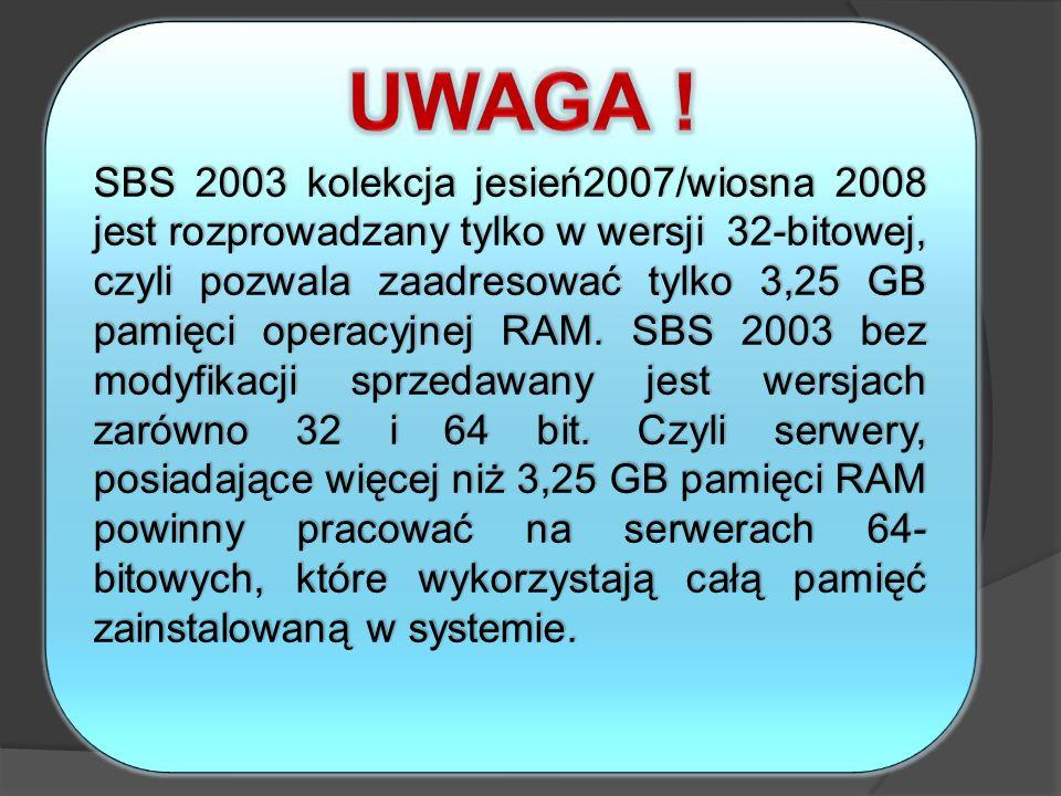 SBS 2003 kolekcja jesień2007/wiosna 2008 jest rozprowadzany tylko w wersji 32-bitowej, czyli pozwala zaadresować tylko 3,25 GB pamięci operacyjnej RAM