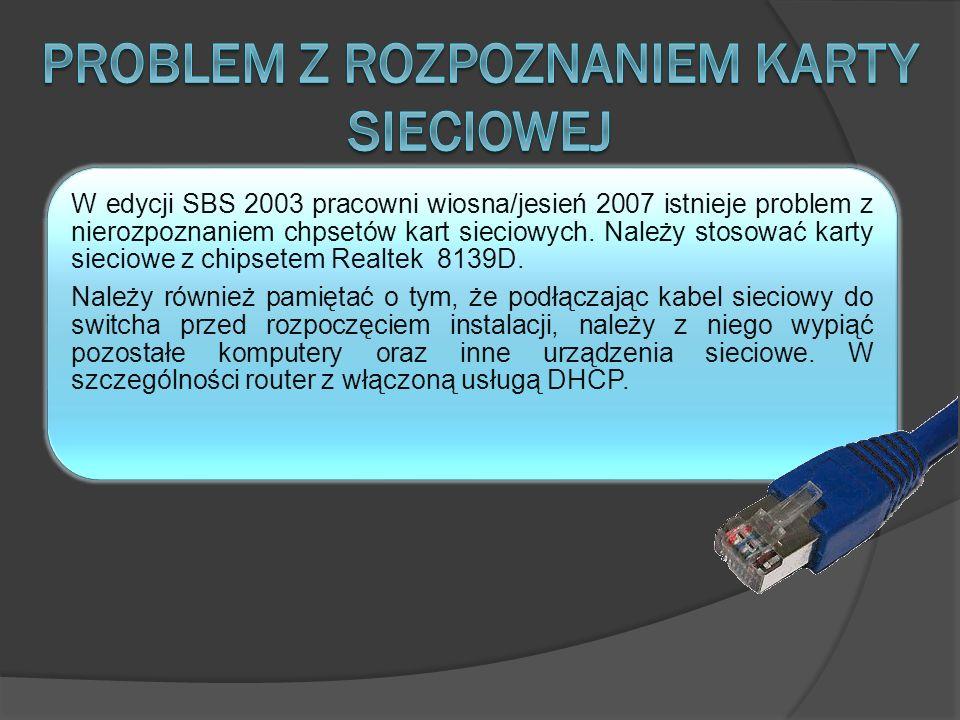 W edycji SBS 2003 pracowni wiosna/jesień 2007 istnieje problem z nierozpoznaniem chpsetów kart sieciowych. Należy stosować karty sieciowe z chipsetem