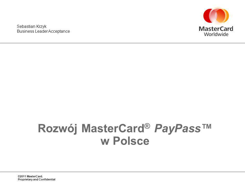 ©2011 MasterCard. Proprietary and Confidential Sebastian Krzyk Business Leader Acceptance Rozwój MasterCard ® PayPass w Polsce
