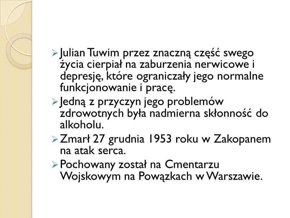 Julian Tuwim przez znaczną część swego życia cierpiał na zaburzenia nerwicowe i depresję, które ograniczały jego normalne funkcjonowanie i pracę. Jedn