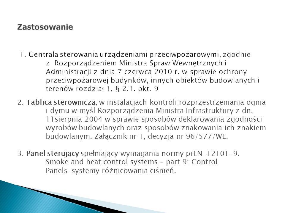 2. Tablica sterownicza, w instalacjach kontroli rozprzestrzeniania ognia i dymu w myśl Rozporządzenia Ministra Infrastruktury z dn. 11sierpnia 2004 w