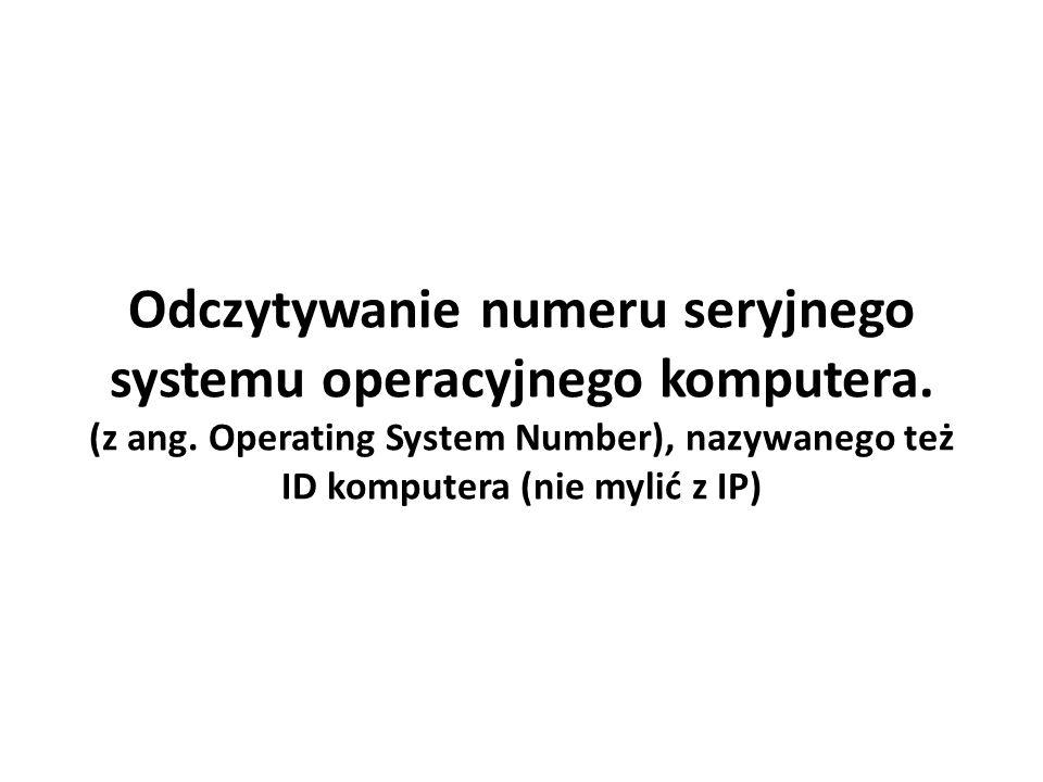 Odczytywanie numeru seryjnego systemu operacyjnego komputera.