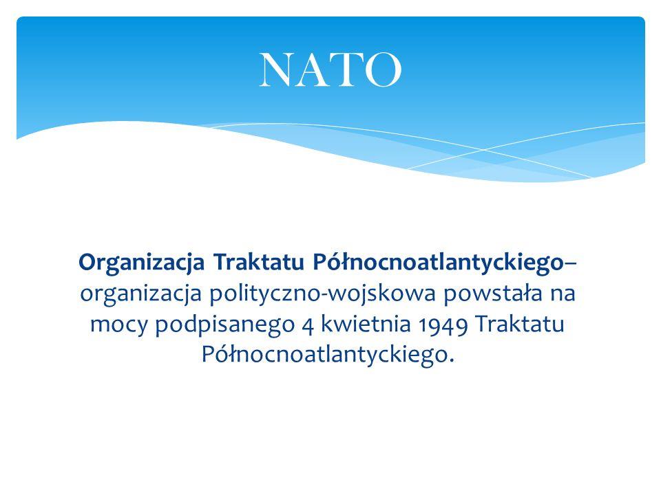 Organizacja Traktatu Północnoatlantyckiego– organizacja polityczno-wojskowa powstała na mocy podpisanego 4 kwietnia 1949 Traktatu Północnoatlantyckieg