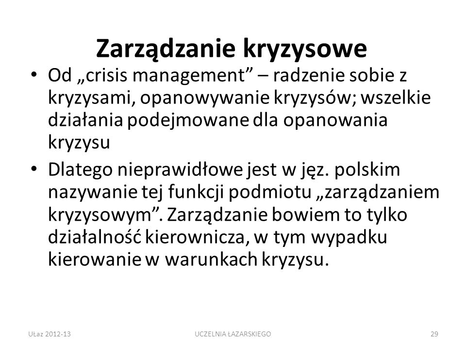 Zarządzanie kryzysowe Od crisis management – radzenie sobie z kryzysami, opanowywanie kryzysów; wszelkie działania podejmowane dla opanowania kryzysu