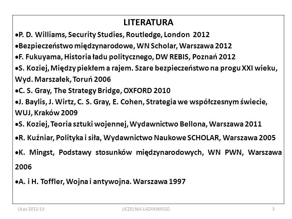 UŁaz 2012-133 LITERATURA P. D. Williams, Security Studies, Routledge, London 2012 Bezpieczeństwo międzynarodowe, WN Scholar, Warszawa 2012 F. Fukuyama