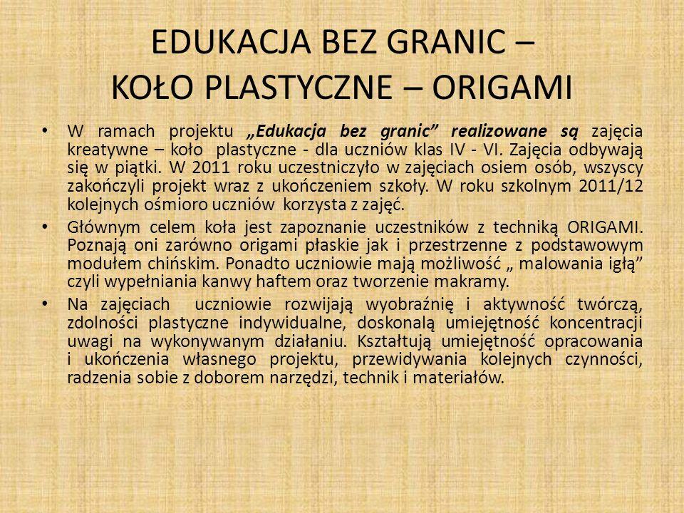 EDUKACJA BEZ GRANIC – KOŁO PLASTYCZNE – ORIGAMI W ramach projektu Edukacja bez granic realizowane są zajęcia kreatywne – koło plastyczne - dla uczniów klas IV - VI.