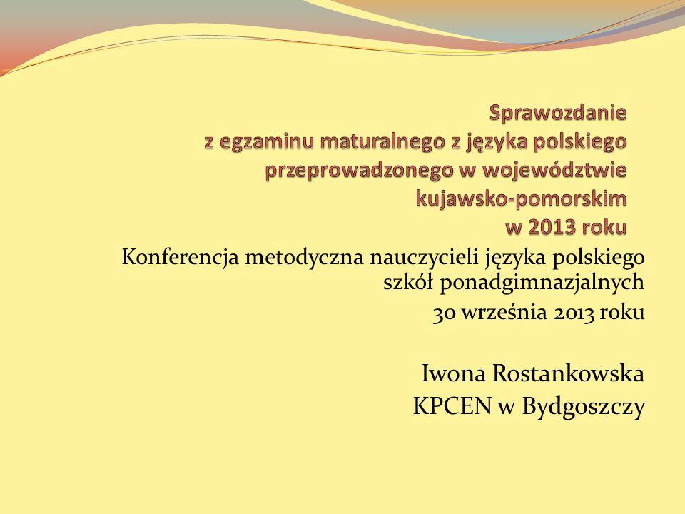 Konferencja metodyczna nauczycieli języka polskiego szkół ponadgimnazjalnych 30 września 2013 roku Iwona Rostankowska KPCEN w Bydgoszczy