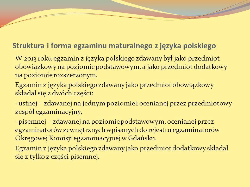 Struktura i forma egzaminu maturalnego z języka polskiego W 2013 roku egzamin z języka polskiego zdawany był jako przedmiot obowiązkowy na poziomie po