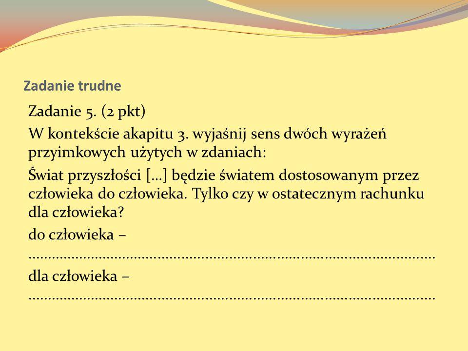 Zadanie trudne Zadanie 5. (2 pkt) W kontekście akapitu 3. wyjaśnij sens dwóch wyrażeń przyimkowych użytych w zdaniach: Świat przyszłości […] będzie św