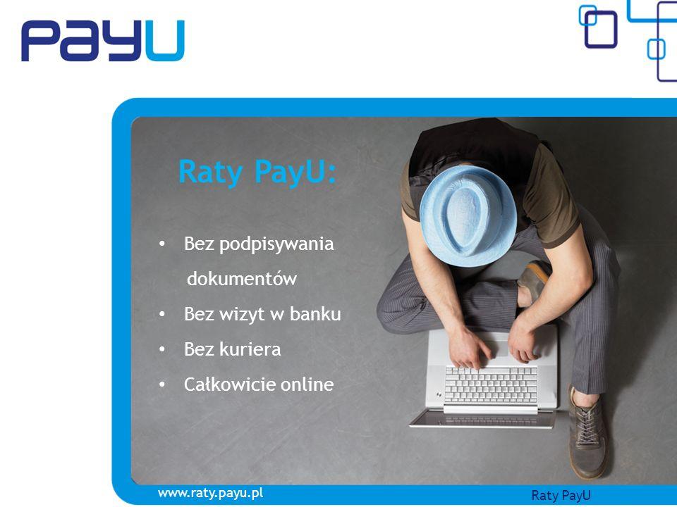 Raty PayU: Bez podpisywania dokumentów Bez wizyt w banku Bez kuriera Całkowicie online www.raty.payu.pl Raty PayU