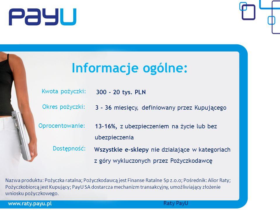 Raty PayU: Bez podpisywania dokumentów, Bez wizyt w banku, Bez kuriera, Całkowicie online! Informacje ogólne: Kwota pożyczki: 300 – 20 tys. PLN Okres