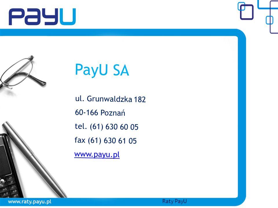PayU SA www.raty.payu.pl Raty PayU ul. Grunwaldzka 182 60-166 Poznań tel. (61) 630 60 05 fax (61) 630 61 05 www.payu.pl