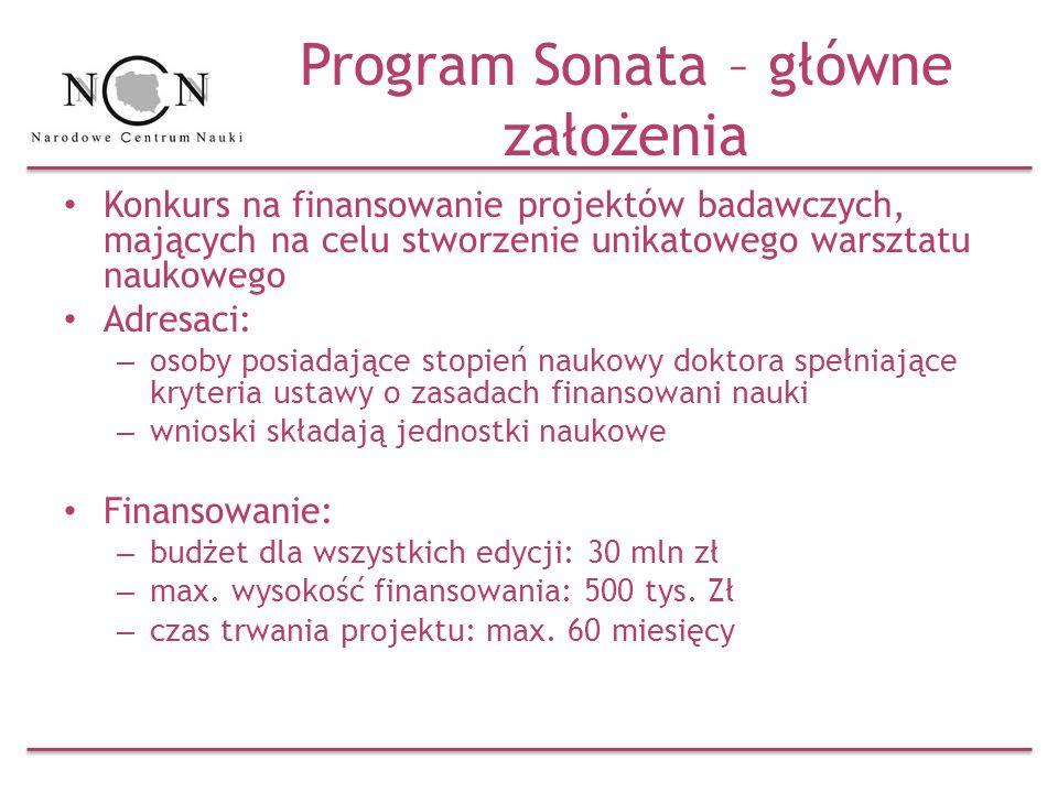 Program Sonata – główne założenia Konkurs na finansowanie projektów badawczych, mających na celu stworzenie unikatowego warsztatu naukowego Adresaci: