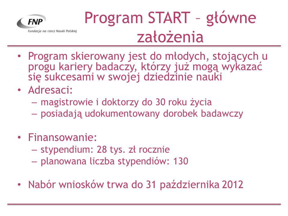 Program START – główne założenia Program skierowany jest do młodych, stojących u progu kariery badaczy, którzy już mogą wykazać się sukcesami w swojej