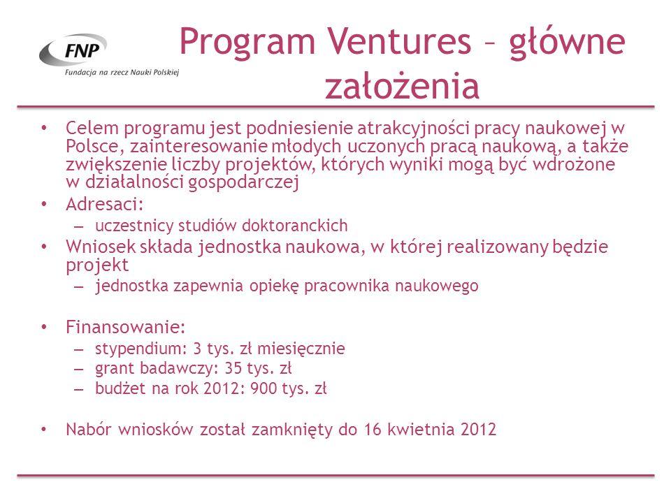 Program Ventures – główne założenia Celem programu jest podniesienie atrakcyjności pracy naukowej w Polsce, zainteresowanie młodych uczonych pracą nau
