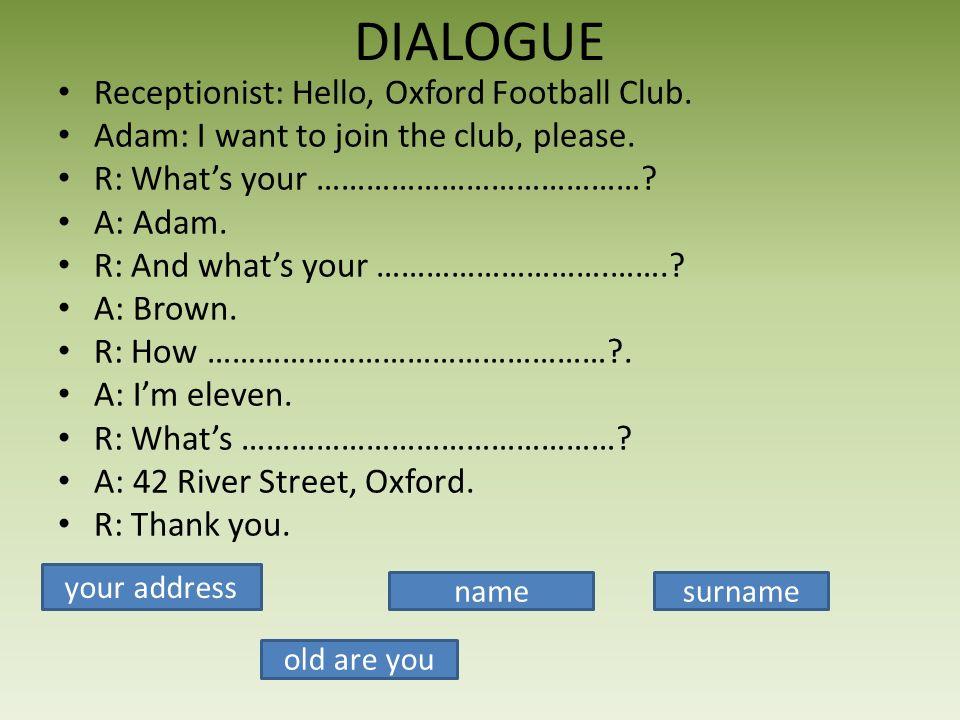 DIALOGUE Receptionist: Hello, Oxford Football Club.