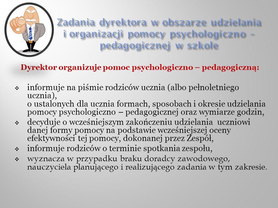 Dyrektor organizuje pomoc psychologiczno – pedagogiczną: informuje na piśmie rodziców ucznia (albo pełnoletniego ucznia), o ustalonych dla ucznia form